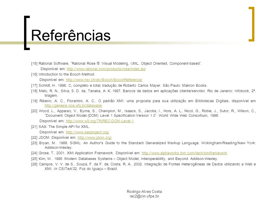 Referências [15] Rational Software, Rational Rose ®: Visual Modeling, UML, Object Oriented, Component-based .
